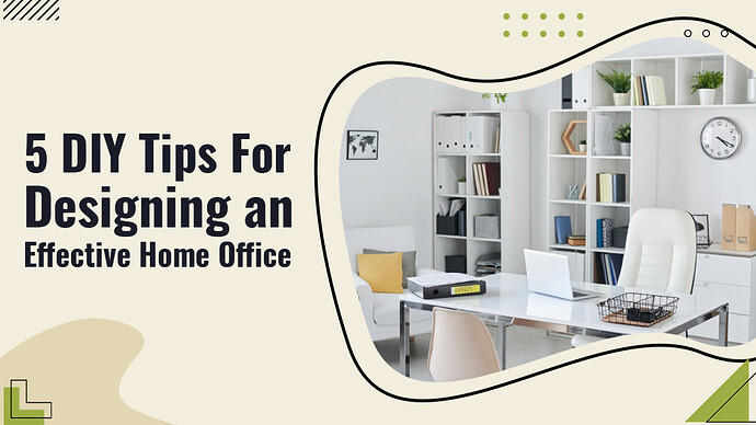 5 DIY Tips For Designing an Effective Home Office (1)